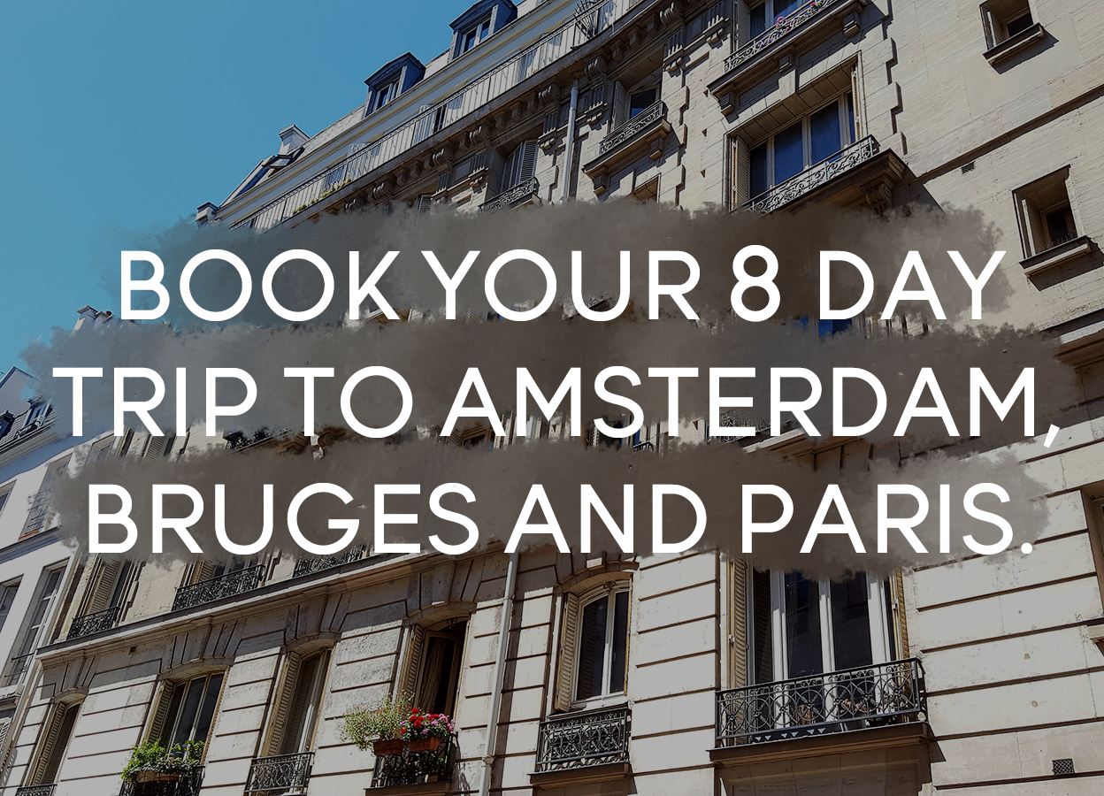 book your 8 day trip to amsterdam bruges paris